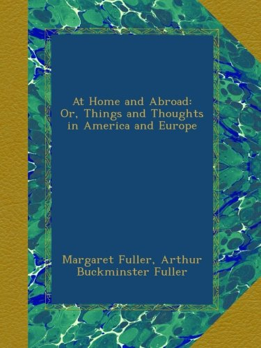 At Home and Abroad: Or, Things and Thoughts in America and Europe pdf epub