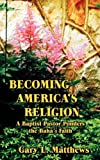 Becoming America's Religion, Gary L. Matthews, 1893124088