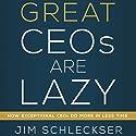 Great CEOs Are Lazy Audiobook by Jim Schleckser Narrated by Jim Schleckser