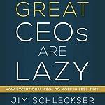 Great CEOs Are Lazy | Jim Schleckser