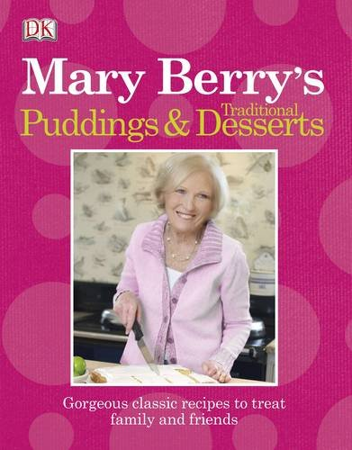 Mary Berry's Traditional Puddings & Desserts: Gorgeous Classic Recipes to Treat Family and (Traditional Puddings)