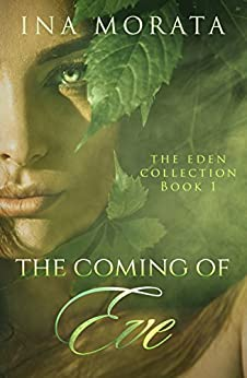 The Coming of Eve (The Eden Collection Book 1) by [Morata, Ina]
