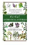img - for Herbal Antibiotics and Antivirals: Stop Making Them Rich! Ditch the Pills Use Natural Herbal Treatments to Heal Yourself (Natural and Restorative ... Guide to Healing Your Body, Mind, and Soul) book / textbook / text book