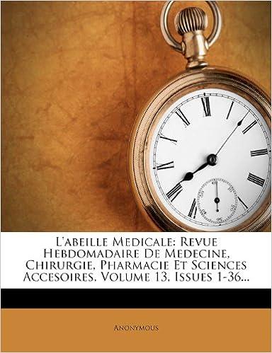Télécharger en ligne L'Abeille Medicale: Revue Hebdomadaire de Medecine, Chirurgie, Pharmacie Et Sciences Accesoires, Volume 13, Issues 1-36... pdf
