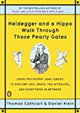 img - for Heidegger and a Hippo Walk Through Those Pearly Gates: Using Philosophy (and Jokes!) to Explore Life, Death, the Afterlife, and Everything in Between book / textbook / text book