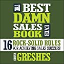 The Best Damn Sales Book Ever: 16 Rock-Solid Rules for Achieving Sales Success! Audiobook by Warren Greshes Narrated by Warren Greshes