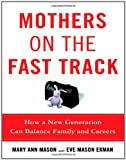 Mothers on the Fast Track, Mary Ann Mason and Eve Mason Ekman, 0195182677
