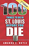 100 Things to Do in St. Louis Before You Die, Second Edition (100 Thinhs to Do Before You Die)