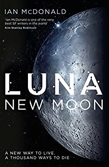 Luna: New Moon (Luna 1) (English Edition) de [McDonald, Ian]