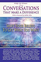 Conversations That Make a Difference: Shift Your Beliefs to Get What You Want