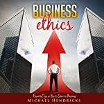 Business Ethics: Essential Tips on How to Start a Business | Michael Hendricks