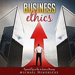 Business Ethics: Essential Tips on How to Start a Business