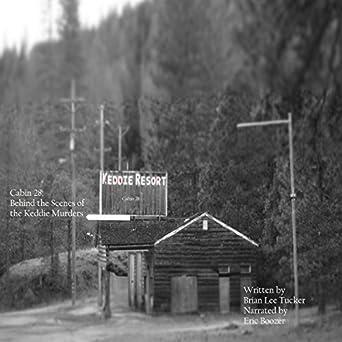amazon com cabin 28 behind the scenes of the keddie murders