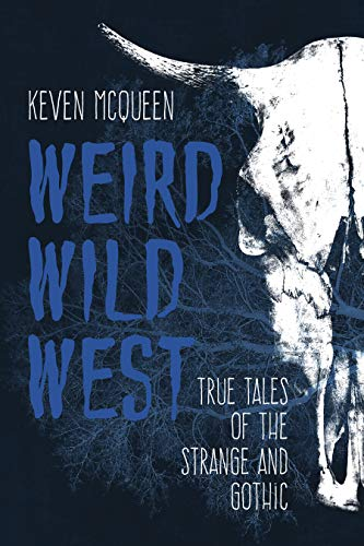 Weird Wild West: True Tales of the Strange and Gothic ()