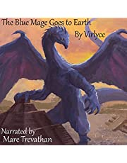 The Blue Mage Goes to Earth: The Blue Mage Raised by Dragons, Book 4