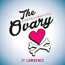 The Underachieving Ovary Audiobook by JT Lawrence Narrated by Jennifer Swanepoel