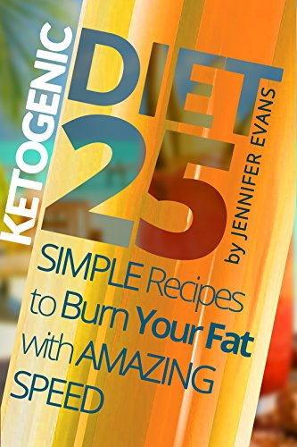 Ketogenic Diet: 25 Simple Recipes to Burn Your Fat with Amazing Speed by Jennifer  Evans