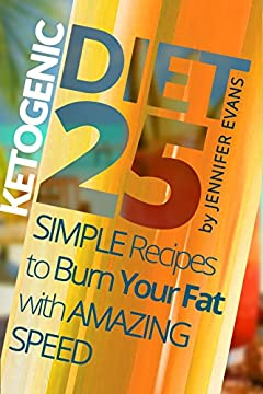 Ketogenic Diet: 25 Simple Recipes to Burn Your Fat with Amazing Speed