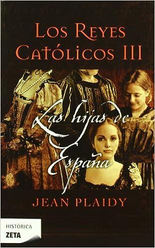 Las hijas de España (Los Reyes Católicos 3): Amazon.es: Plaidy, Jean: Libros