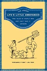Life's Little Annoyances: True Tales of People Who Just Can't Take It Anymore Kindle Edition
