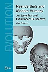 Neanderthals and Modern Humans: An Ecological and Evolutionary Perspective (Cambridge Studies in Biological and Evolutionary Anthropology)