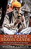 New Delhi Travel Guide: A New Delhi travel guide for first-time visitors