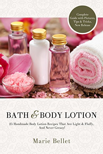 Bath  Body Lotion: 25 Handmade Body Lotion Recipes That Are Light  Fluffy,  And Never Greasy!