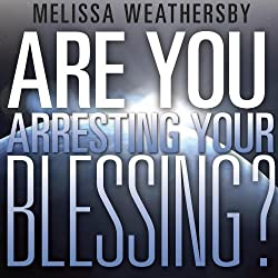 Are You Arresting Your Blessing?