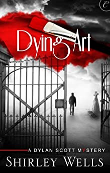 Dying Art (A Dylan Scott Mystery) by [Wells, Shirley]