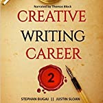 Creative Writing Career 2: Additional Interviews with Screenwriters, Authors, and Video Game Writers | Justin Sloan,Stephan Bugaj