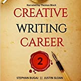 Creative Writing Career 2: Additional Interviews with Screenwriters, Authors, and Video Game Writers