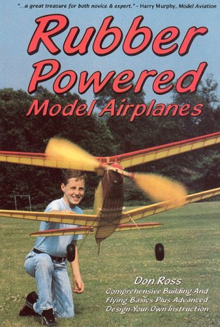 By Don Ross - Rubber Powered Model Airplanes: The Basic Handbook: Designing/Bui (1991-12-16) [Paperback]