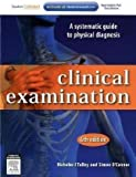 Clinical Examination: A Systematic Guide to Physical Diagnosis, 6e 6th (sixth) Edition by Talley MB BS. (Hons.) (NSW) M.MedSc. (Clin Epi.) (Newc.) M published by Churchill Livingstone (2009)