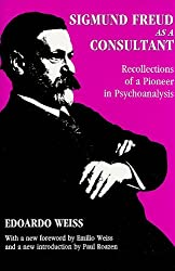Sigmund Freud as a Consultant: Recollections of a Pioneer in Psychoanalysis (History of Ideas)