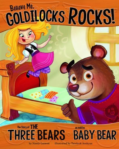 Believe Me, Goldilocks Rocks!: The Story of the Three Bears as Told by Baby Bear (The Other Side of the Story) by Loewen, Nancy (2013) Hardcover