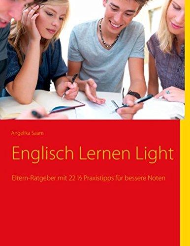 Englisch Lernen Light: Eltern-Ratgeber mit 22 ½ Praxistipps für bessere Noten