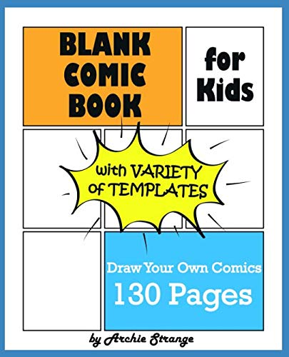 Blank Comic Book for Kids with Variety of Templates: Draw Your Own Comics – Express Your Kids or Teens Talent and Creativity with This Lots of Pages Comic Sketch Notebook (7.5×9.25, 130 Pages)