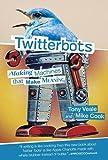 Twitterbots: Making Machines that Make Meaning (MIT Press)