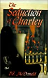 The Seduction of Charley, P. S. McDonald, 158820734X