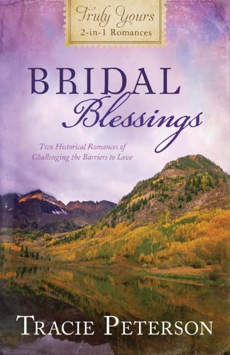 Bridal Blessings: Truly Yours 2-in-1 Romances - Two Historical Romances of Challenging the Barriers to Love (Inspirational Book Bargains) by [Peterson, Tracie]