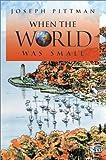 When the World Was Small, Joseph Pittman, 0595651399