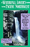 The Waterfall Lover's Guide to the Pacific Northwest, Gregory Plumb, 0898861918
