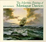 The Maritime Paintings of Montague Dawson, Ron Ranson, 0715300458