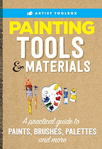 (Artist's Toolbox: Painting Tools & Materials: A practical guide to paints, brushes, palettes and more)