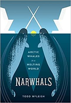 Narwhals Arctic Whales In A Melting World Samuel And Althea Stroum Books