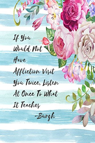 Download If you would not have affliction visit you twice, listen at once to what it teaches Burgh: Blank Lined Books To Write In Portable PDF