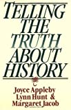Telling the Truth about History, Joyce Appleby, Lynn Hunt, Margaret Jacob, 0393312860