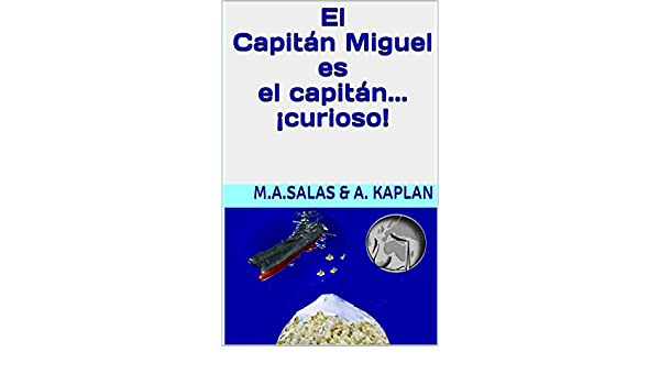 El Capitán Miguel es el capitán... ¡curioso! (Spanish Edition) - Kindle edition by M.A. SALAS, A. KAPLAN. Children Kindle eBooks @ Amazon.com.