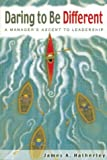 Daring to Be Different : A Manager's Ascent to Leadership, Hatherley, James A., 0898632668