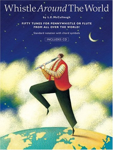 Whistle Around the World: Fifty Tunes for Pennywhistle or Flute from All Over the World!